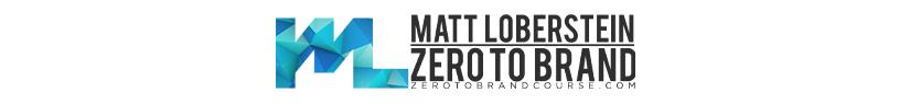 Matt Loberstein - Zero To Brand